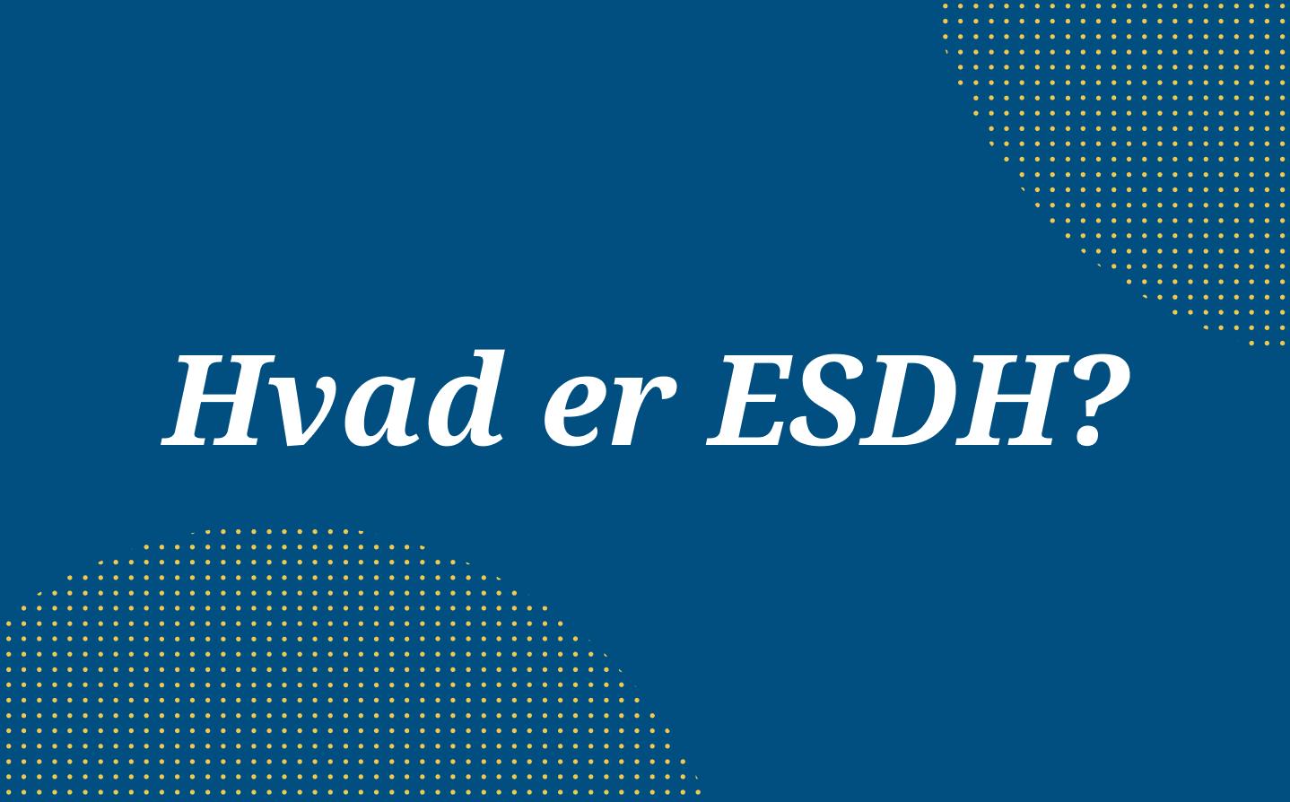 Hvad er ESDH